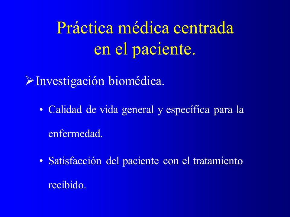 Práctica médica centrada en el paciente. Investigación biomédica. Calidad de vida general y específica para la enfermedad. Satisfacción del paciente c
