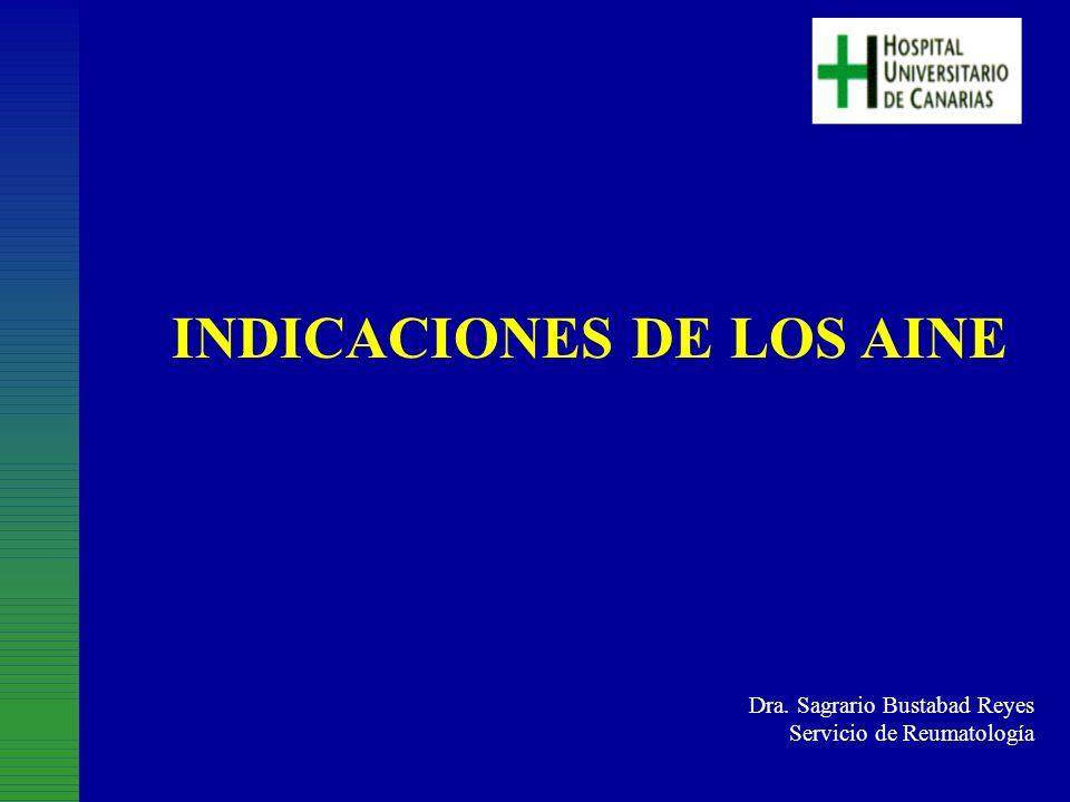 INDICACIONES DE LOS AINE Dra. Sagrario Bustabad Reyes Servicio de Reumatología