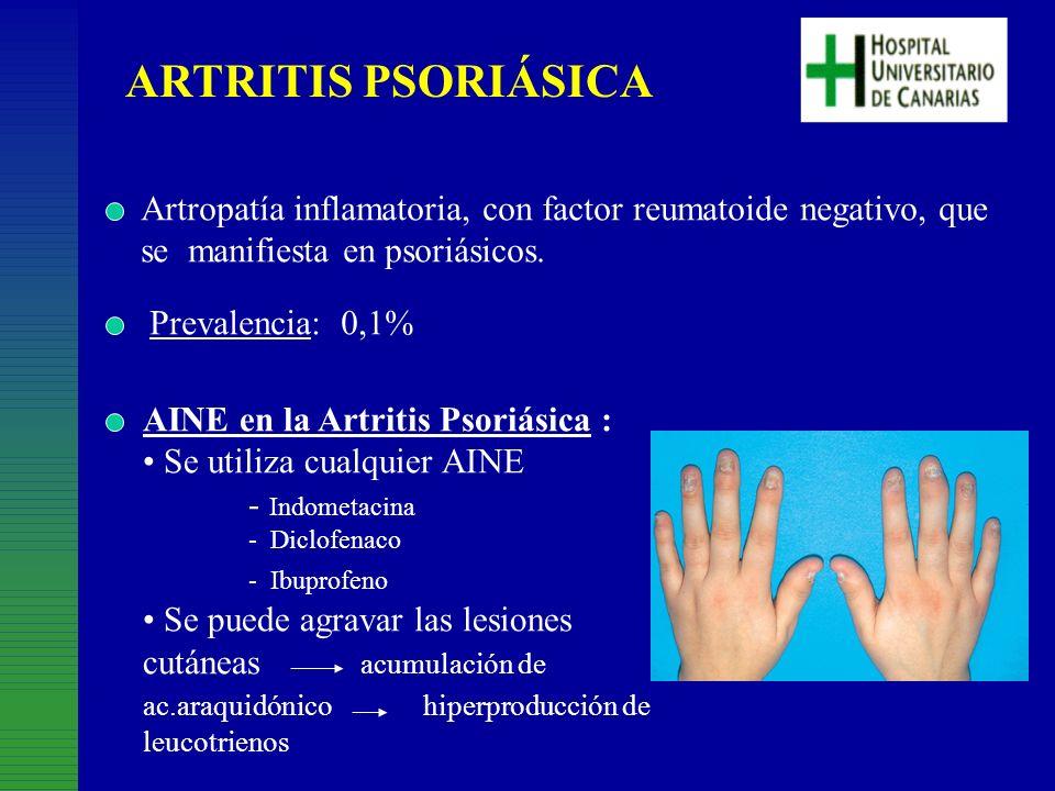 ARTRITIS PSORIÁSICA Artropatía inflamatoria, con factor reumatoide negativo, que se manifiesta en psoriásicos. Prevalencia: 0,1% AINE en la Artritis P