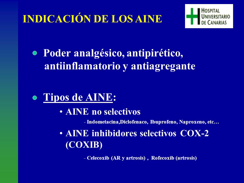 Poder analgésico, antipirético, antiinflamatorio y antiagregante Tipos de AINE: AINE no selectivos - Indometacina,Diclofenaco, Ibuprofeno, Naproxeno,