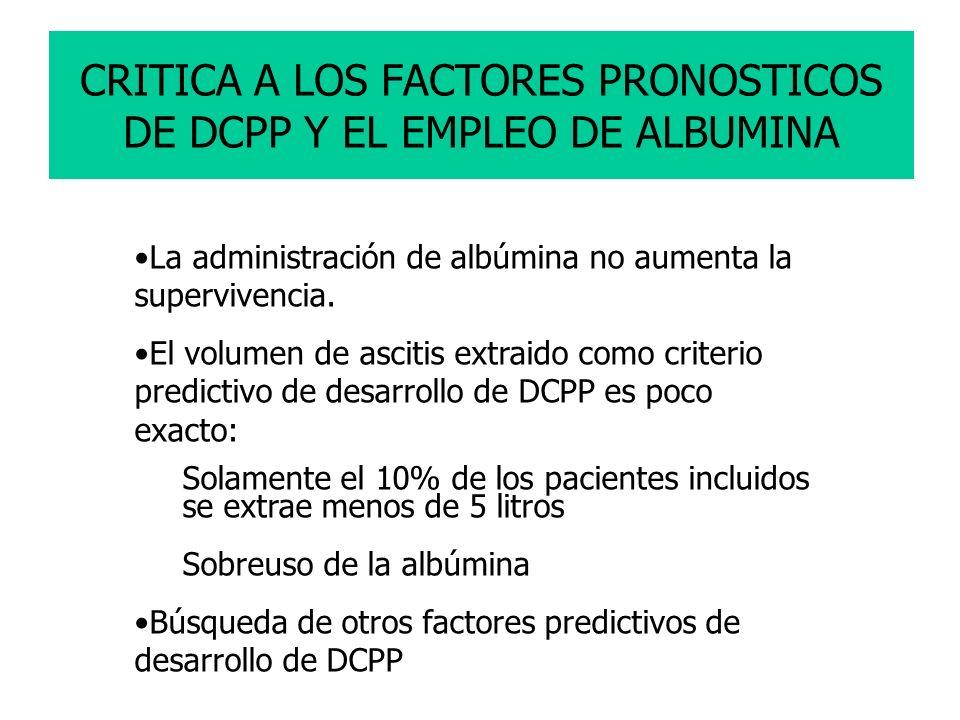CRITICA A LOS FACTORES PRONOSTICOS DE DCPP Y EL EMPLEO DE ALBUMINA La administración de albúmina no aumenta la supervivencia. El volumen de ascitis ex