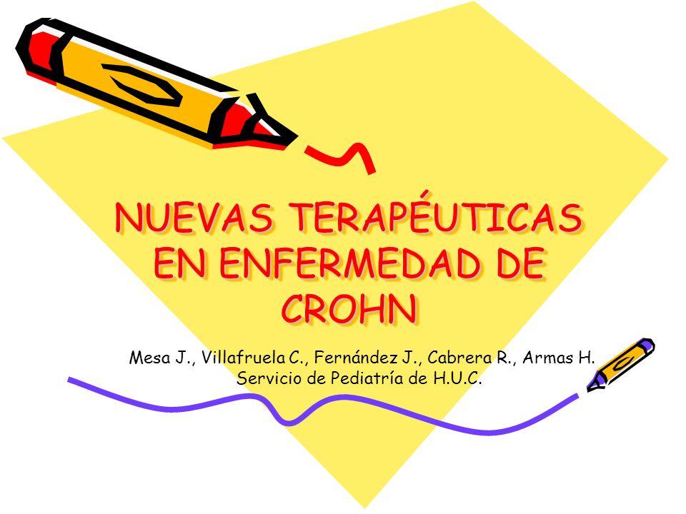 NUEVAS TERAPÉUTICAS EN ENFERMEDAD DE CROHN Mesa J., Villafruela C., Fernández J., Cabrera R., Armas H. Servicio de Pediatría de H.U.C.