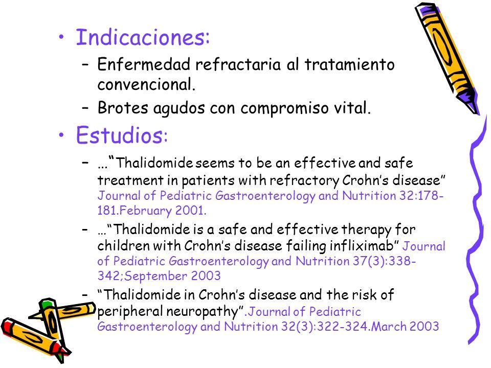 Indicaciones: –Enfermedad refractaria al tratamiento convencional. –Brotes agudos con compromiso vital. Estudios : –… Thalidomide seems to be an effec