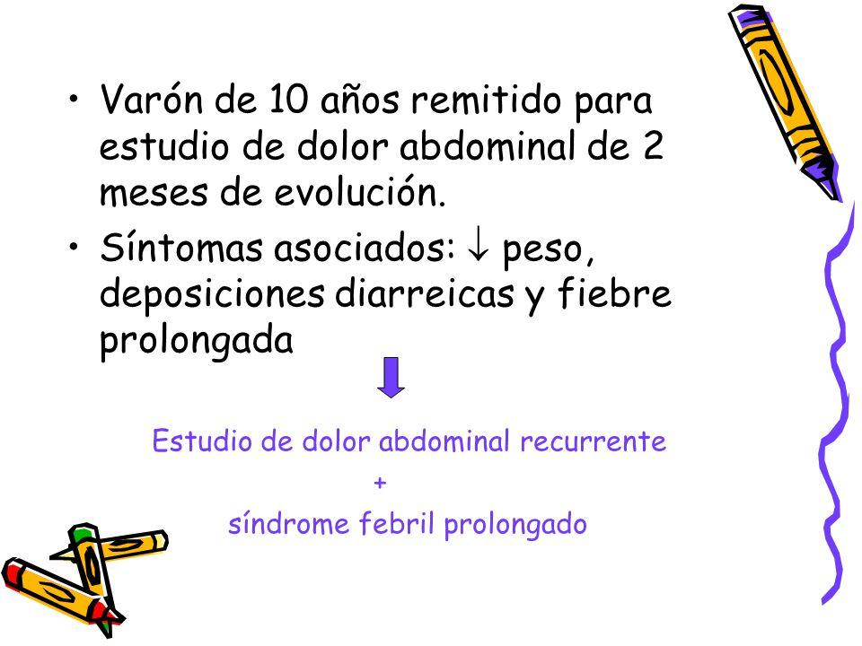 Varón de 10 años remitido para estudio de dolor abdominal de 2 meses de evolución. Síntomas asociados: peso, deposiciones diarreicas y fiebre prolonga
