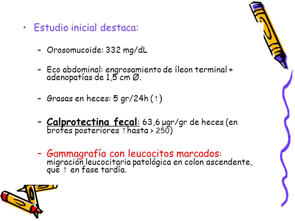 Estudio inicial destaca: –Orosomucoide: 332 mg/dL –Eco abdominal: engrosamiento de íleon terminal + adenopatías de 1,5 cm Ø. –Grasas en heces: 5 gr/24