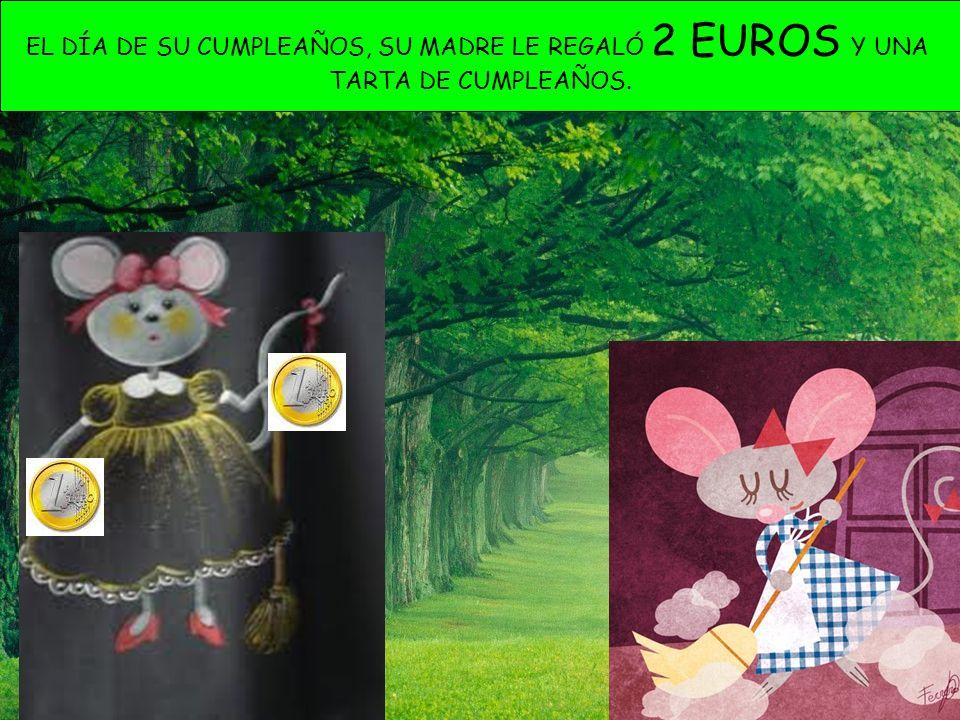 EL DÍA DE SU CUMPLEAÑOS, SU MADRE LE REGALÓ 2 EUROS Y UNA TARTA DE CUMPLEAÑOS.
