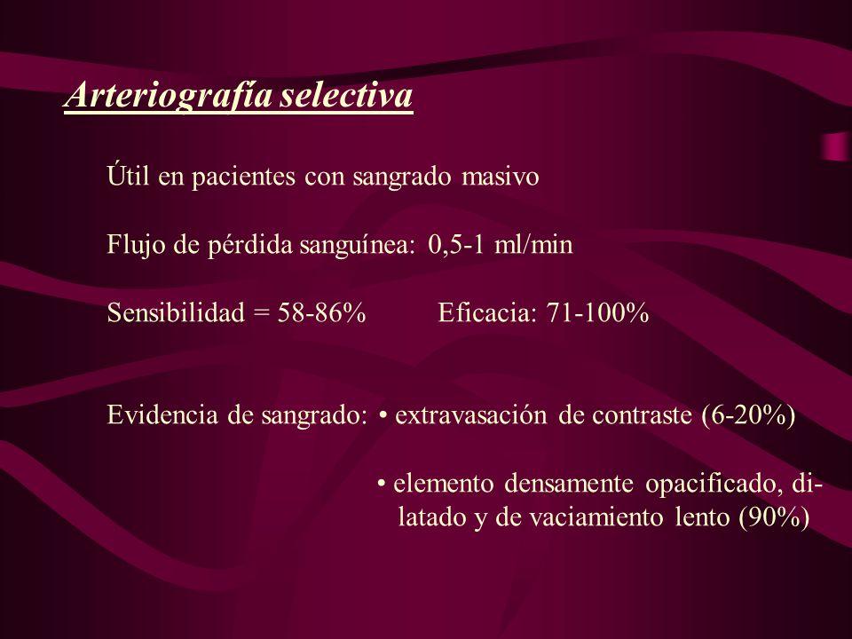 Arteriografía selectiva Útil en pacientes con sangrado masivo Flujo de pérdida sanguínea: 0,5-1 ml/min Sensibilidad = 58-86% Eficacia: 71-100% Evidenc