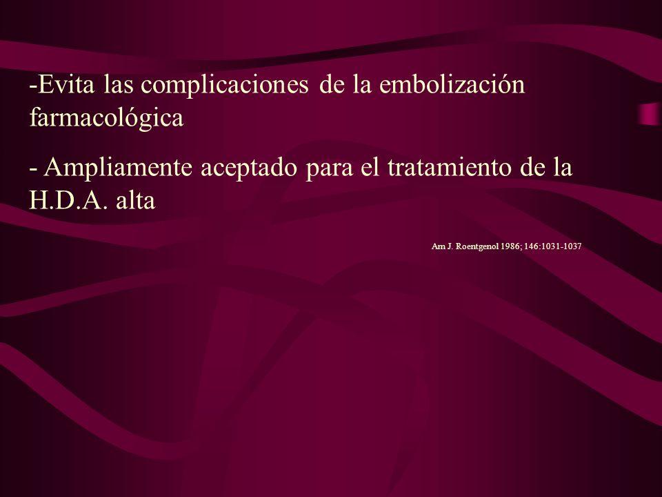 -Evita las complicaciones de la embolización farmacológica - Ampliamente aceptado para el tratamiento de la H.D.A. alta Am J. Roentgenol 1986; 146:103