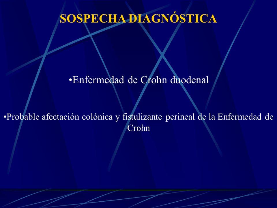 SOSPECHA DIAGNÓSTICA Enfermedad de Crohn duodenal Probable afectación colónica y fistulizante perineal de la Enfermedad de Crohn