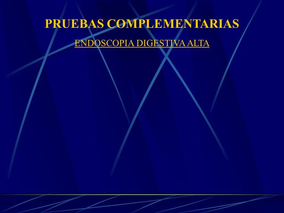 PRUEBAS COMPLEMENTARIAS ENDOSCOPIA DIGESTIVA ALTA