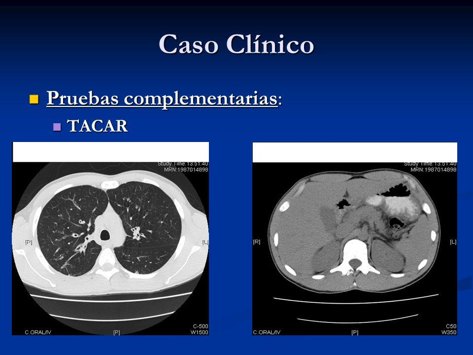 Caso Clínico Pruebas complementarias: Pruebas complementarias: TACAR TACAR