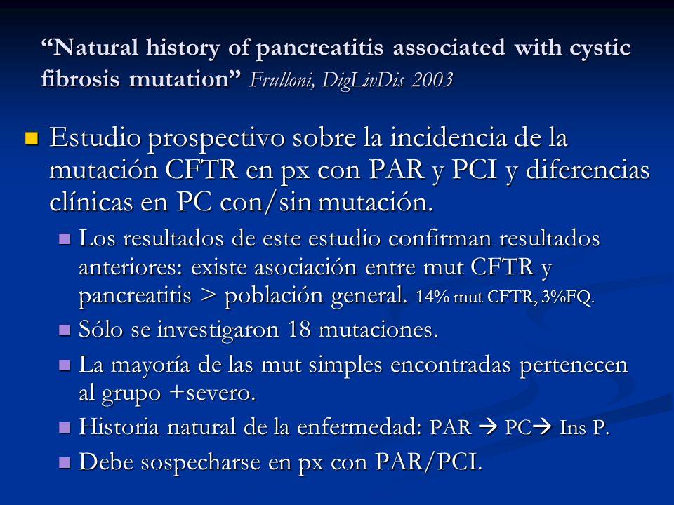Natural history of pancreatitis associated with cystic fibrosis mutation Frulloni, DigLivDis 2003 Estudio prospectivo sobre la incidencia de la mutaci