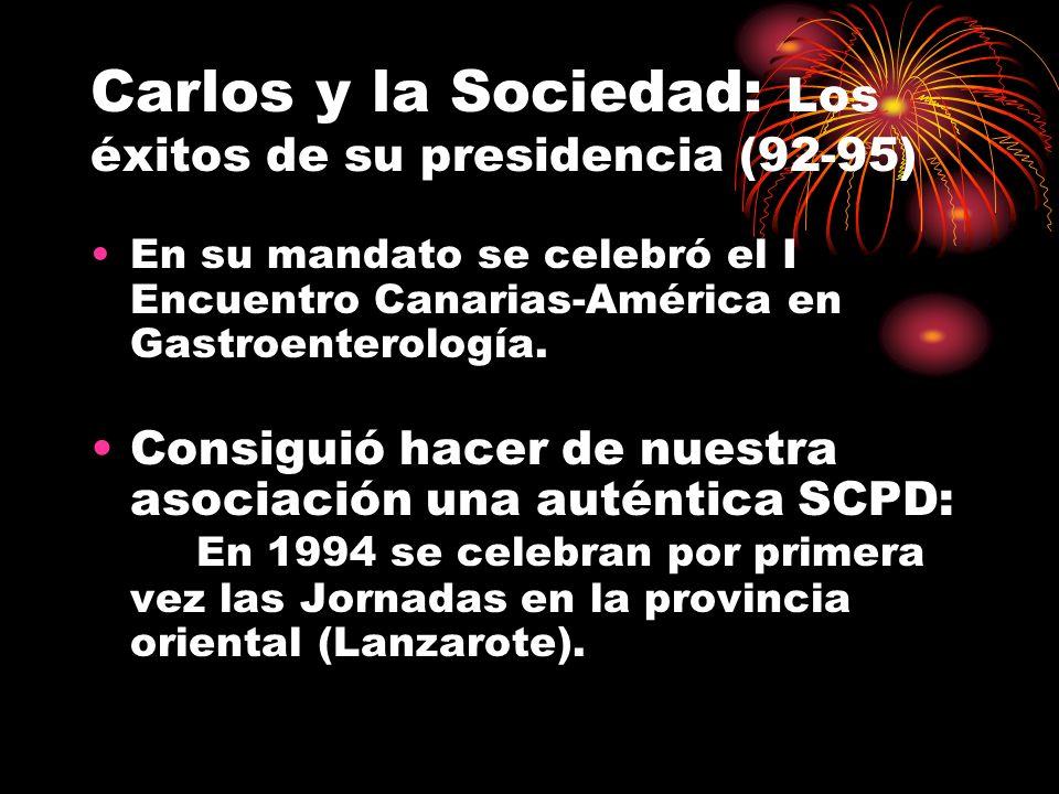 Carlos y la Sociedad: Los éxitos de su presidencia (92-95) En su mandato se celebró el I Encuentro Canarias-América en Gastroenterología. Consiguió ha