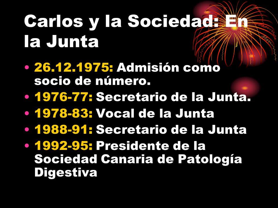 Carlos y la Sociedad: En la Junta 26.12.1975: Admisión como socio de número. 1976-77: Secretario de la Junta. 1978-83: Vocal de la Junta 1988-91: Secr