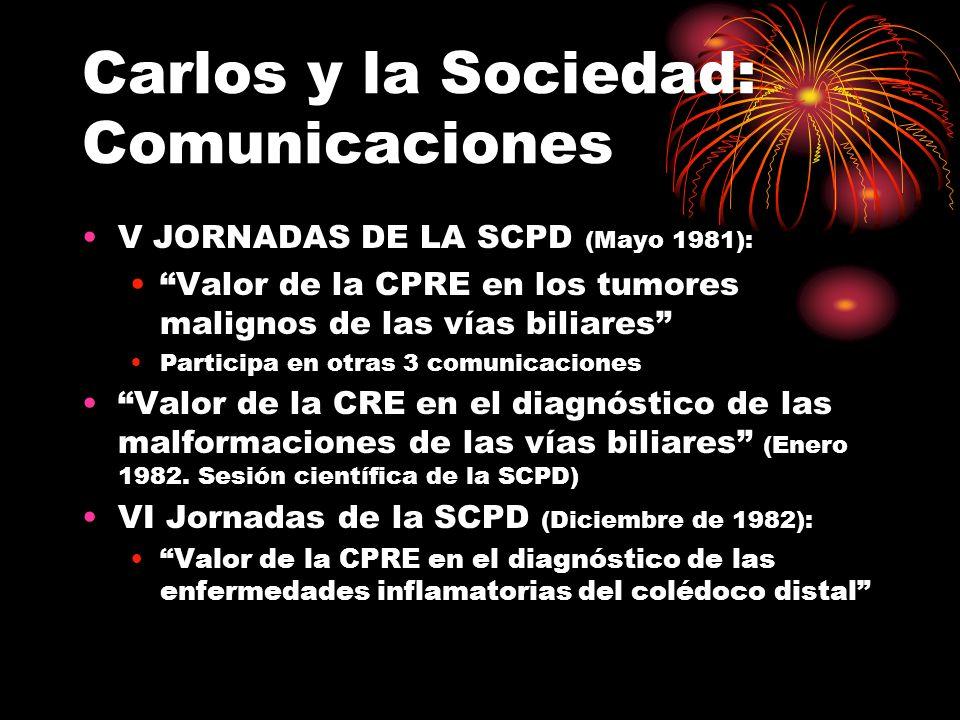 Carlos y la Sociedad: Comunicaciones V JORNADAS DE LA SCPD (Mayo 1981): Valor de la CPRE en los tumores malignos de las vías biliares Participa en otras 3 comunicaciones Valor de la CRE en el diagnóstico de las malformaciones de las vías biliares (Enero 1982.