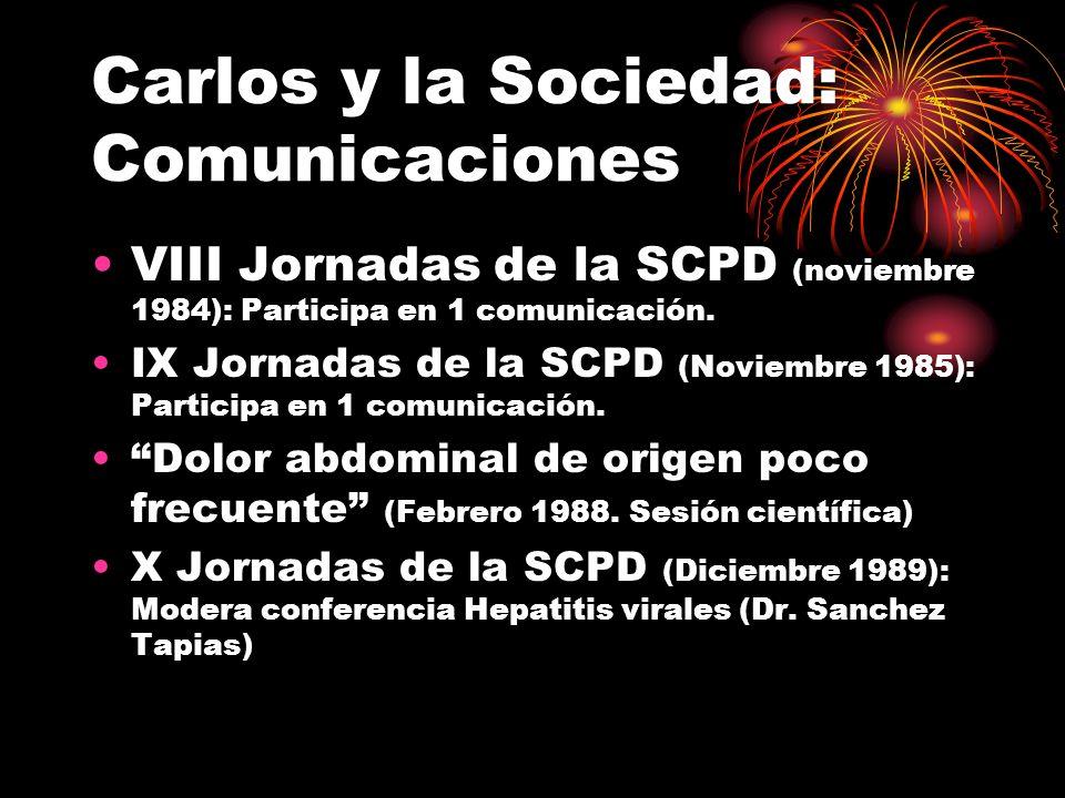 Carlos y la Sociedad: Comunicaciones VIII Jornadas de la SCPD (noviembre 1984): Participa en 1 comunicación. IX Jornadas de la SCPD (Noviembre 1985):