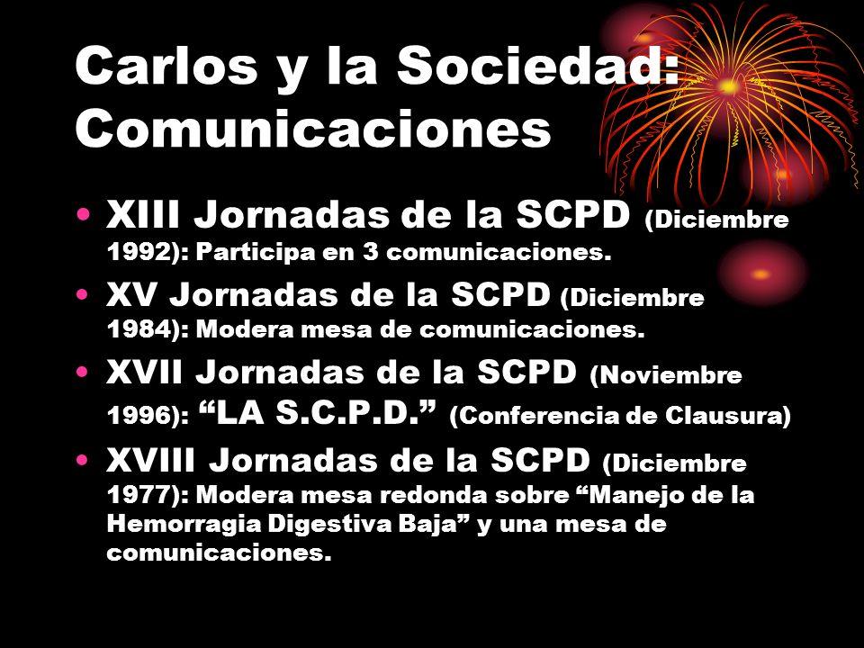 Carlos y la Sociedad: Comunicaciones XIII Jornadas de la SCPD (Diciembre 1992): Participa en 3 comunicaciones. XV Jornadas de la SCPD (Diciembre 1984)