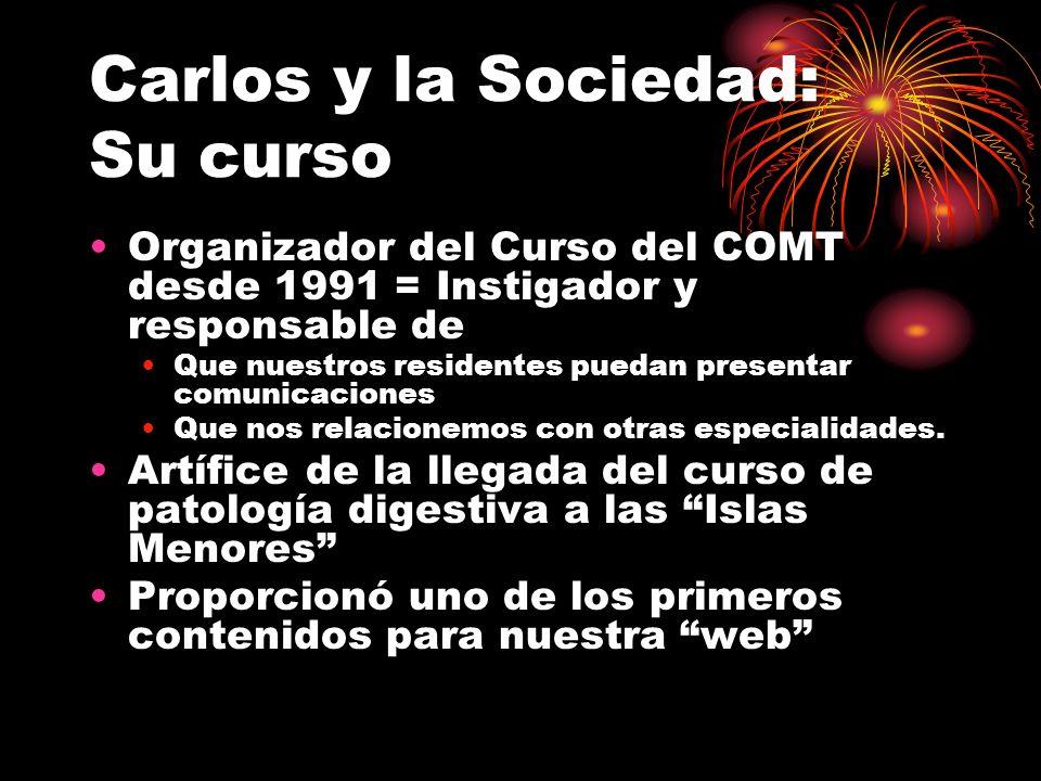 Carlos y la Sociedad: Su curso Organizador del Curso del COMT desde 1991 = Instigador y responsable de Que nuestros residentes puedan presentar comunicaciones Que nos relacionemos con otras especialidades.