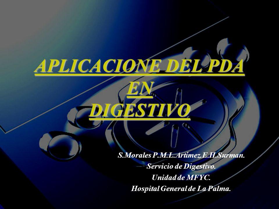 APLICACIONE DEL PDA EN DIGESTIVO S.Morales P.M.L.Artímez.E.H.Surman. Servicio de Digestivo. Unidad de MFYC. Hospital General de La Palma.
