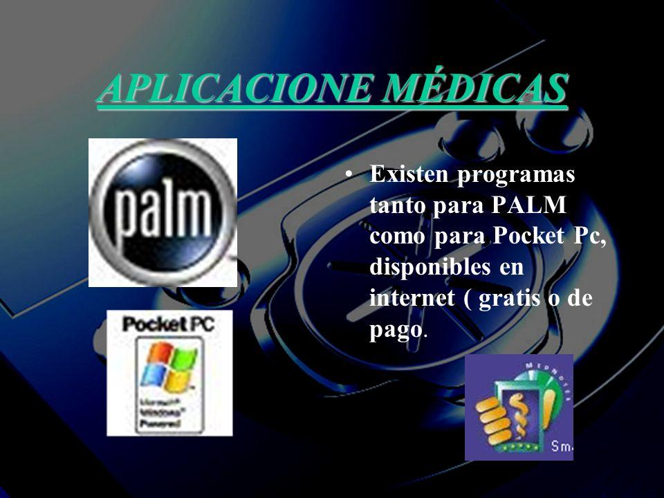 APLICACIONE MÉDICAS Existen programas tanto para PALM como para Pocket Pc, disponibles en internet ( gratis o de pago.