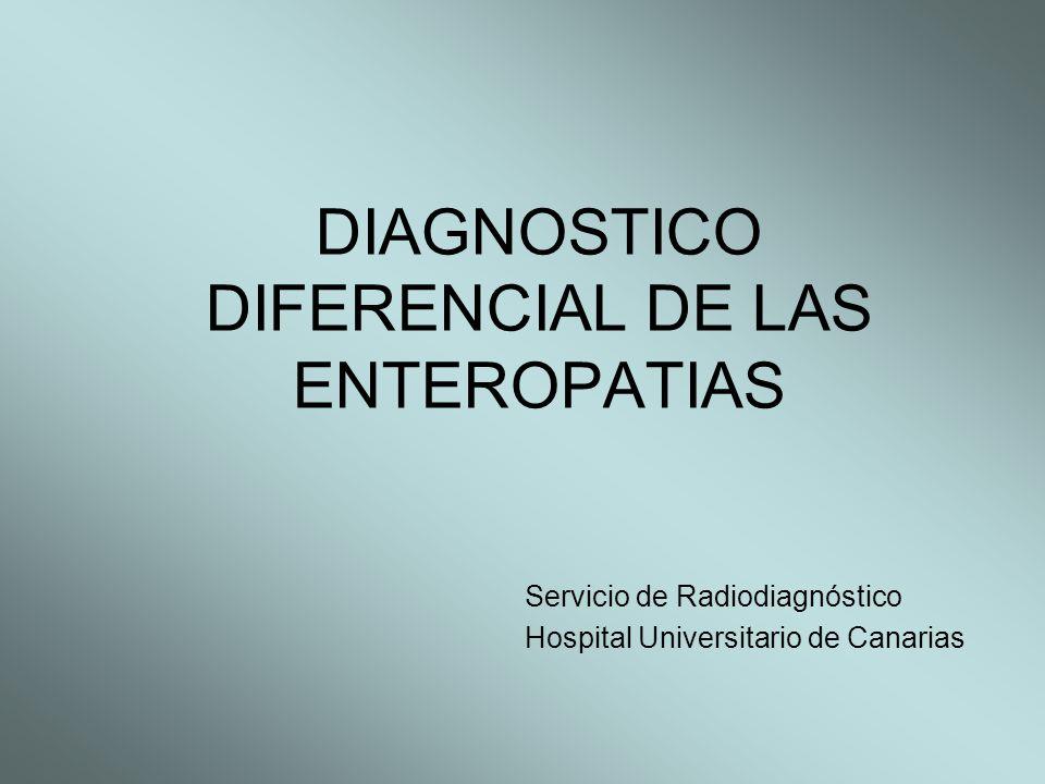 DIAGNOSTICO DIFERENCIAL DE LAS ENTEROPATIAS Servicio de Radiodiagnóstico Hospital Universitario de Canarias