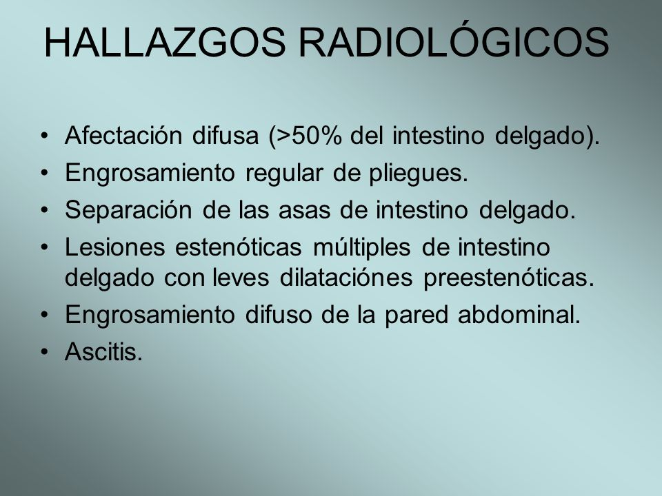 HALLAZGOS RADIOLÓGICOS Afectación difusa (>50% del intestino delgado). Engrosamiento regular de pliegues. Separación de las asas de intestino delgado.