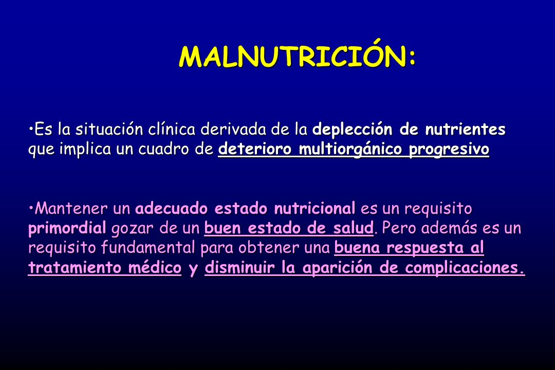 ESTRÉS AGUDO = ESTADO HIPERCATABÓLICO Malnutrición DEPLECCIÓN SEVERA DE NUTRIENTES DISMINUCIÓN DE LA INGESTA AUMENTAN PERDIDAS AUMENTAN REQUERIMIENTOS POBLACIÓN DE RIESGO Lactantes y niñosLactantes y niños AncianosAncianos EmbarazadasEmbarazadas Marginados/AlcoholicosMarginados/Alcoholicos InstitucionalizadosInstitucionalizados Enfermos crónicos ambulatoriosEnfermos crónicos ambulatorios Pacientes hospitalizadosPacientes hospitalizados