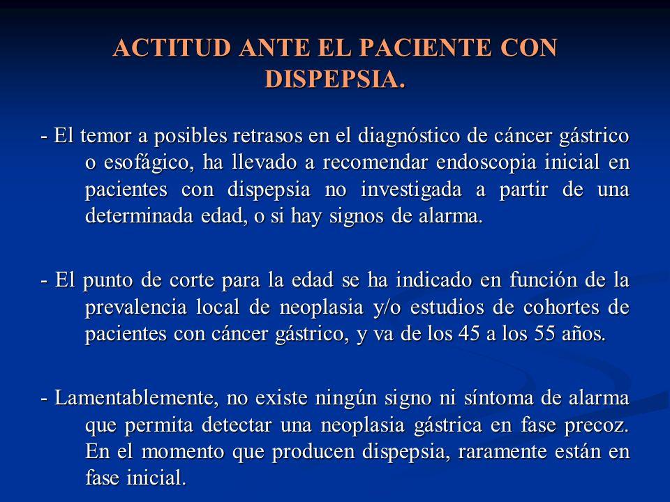 ACTITUD ANTE EL PACIENTE CON DISPEPSIA. - El temor a posibles retrasos en el diagnóstico de cáncer gástrico o esofágico, ha llevado a recomendar endos