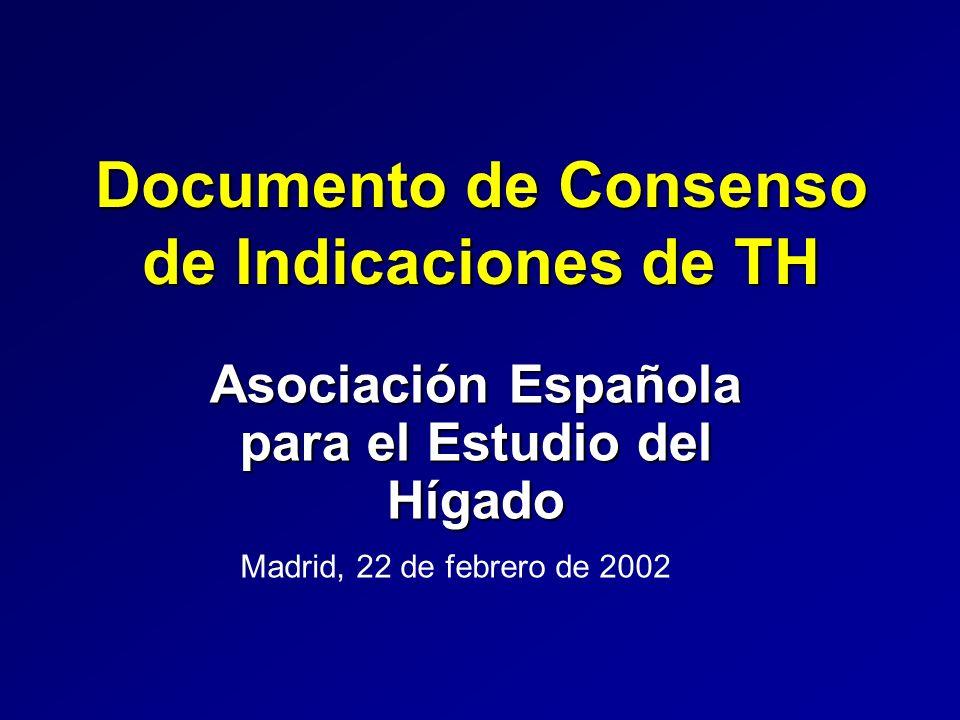 Documento de Consenso de Indicaciones de TH Asociación Española para el Estudio del Hígado Madrid, 22 de febrero de 2002