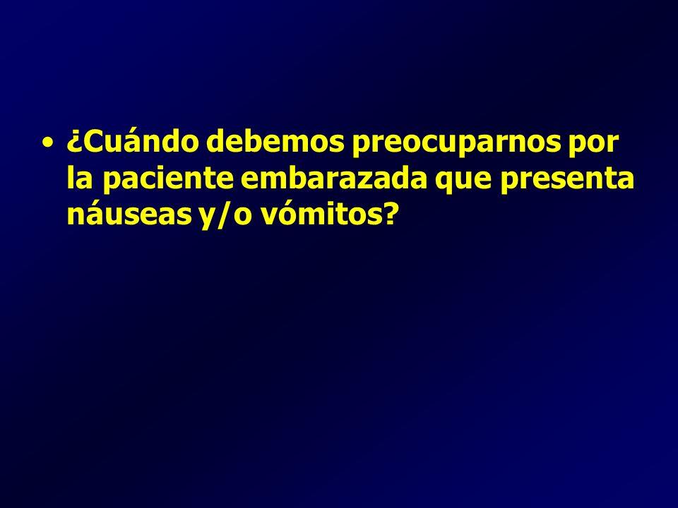 ¿Cuándo debemos preocuparnos por la paciente embarazada que presenta náuseas y/o vómitos?