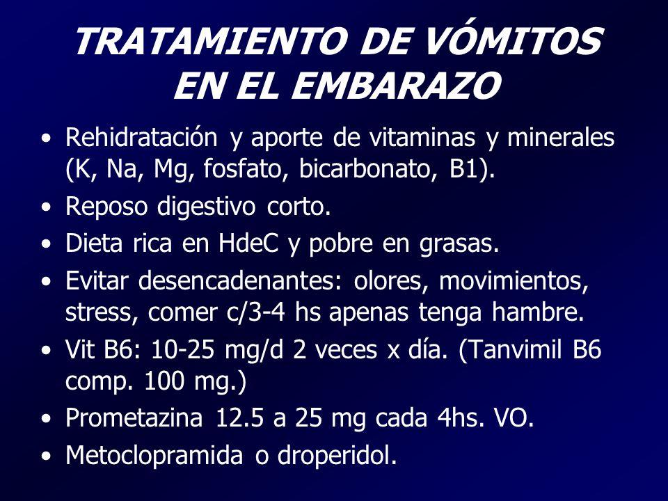TRATAMIENTO DE VÓMITOS EN EL EMBARAZO Rehidratación y aporte de vitaminas y minerales (K, Na, Mg, fosfato, bicarbonato, B1). Reposo digestivo corto. D