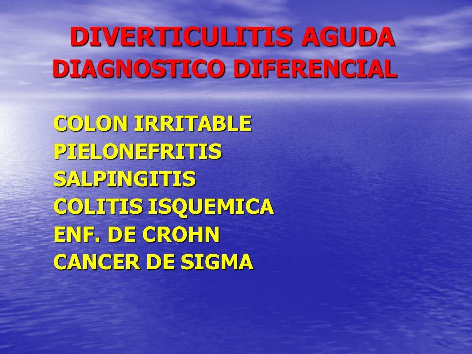 DIVERTICULITIS AGUDA DIAGNOSTICO DIFERENCIAL DIVERTICULITIS AGUDA DIAGNOSTICO DIFERENCIAL COLON IRRITABLE COLON IRRITABLE PIELONEFRITIS PIELONEFRITIS
