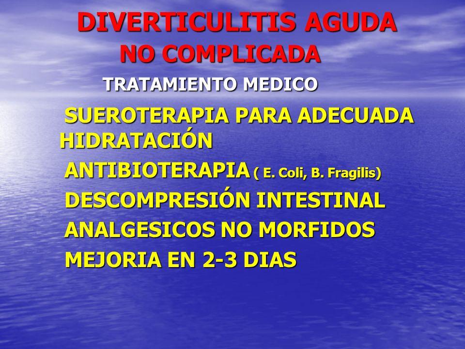 DIVERTICULITIS AGUDA NO COMPLICADA TRATAMIENTO MEDICO DIVERTICULITIS AGUDA NO COMPLICADA TRATAMIENTO MEDICO SUEROTERAPIA PARA ADECUADA HIDRATACIÓN SUE