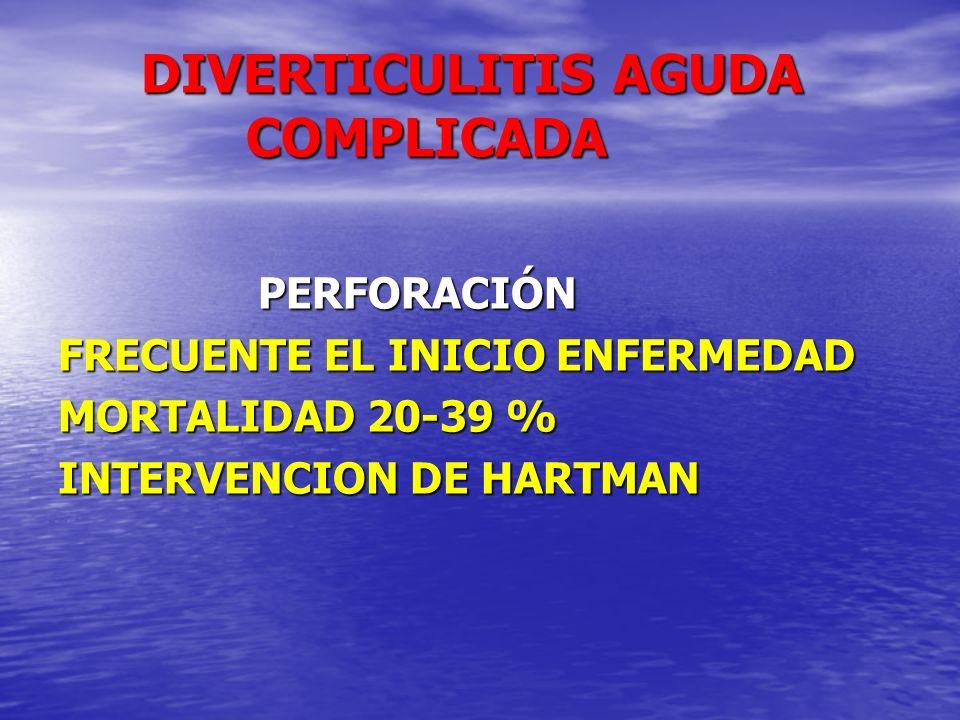 DIVERTICULITIS AGUDA COMPLICADA DIVERTICULITIS AGUDA COMPLICADA PERFORACIÓN PERFORACIÓN FRECUENTE EL INICIO ENFERMEDAD MORTALIDAD 20-39 % INTERVENCION
