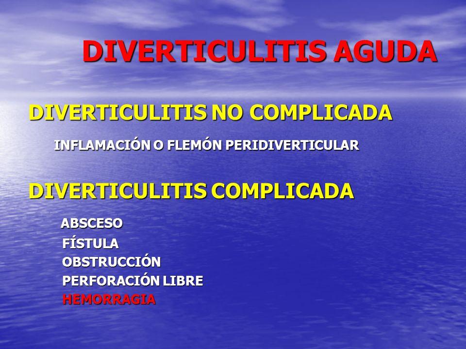 DIVERTICULITIS AGUDA COMPLICADA DIVERTICULITIS AGUDA COMPLICADA ABSCESO ABSCESO 16 % SIN PERITONITIS 31-56 % CON PERITONITIS < DE 5 CM DRENAJE POR ECO O TAC EN 78 % EVITA CIRUGIA URGENCIA