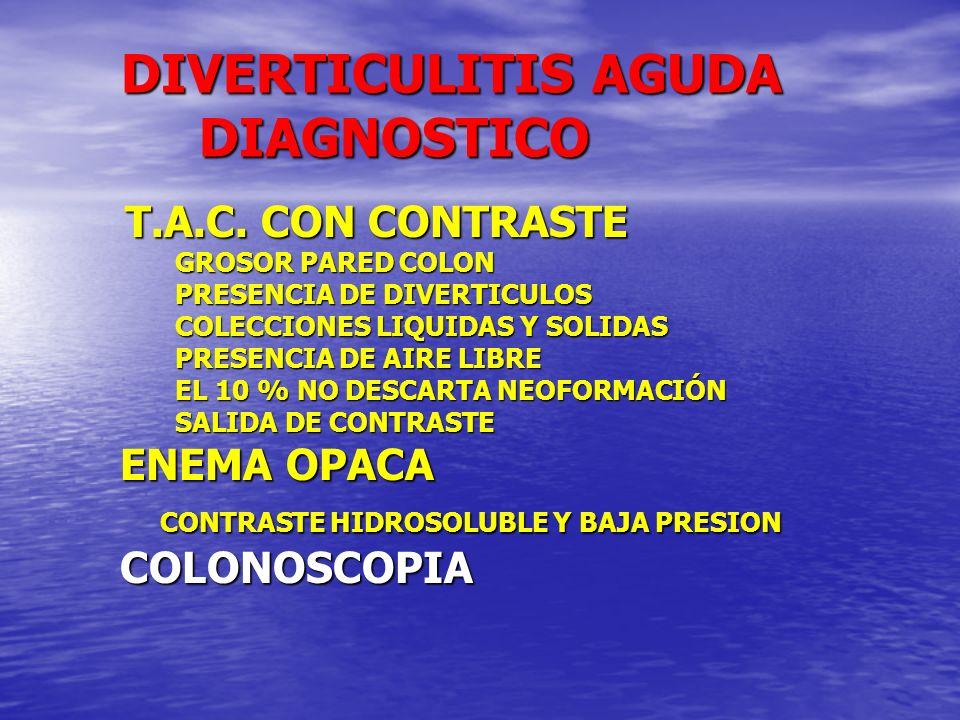 DIVERTICULITIS AGUDA DIAGNOSTICO DIVERTICULITIS AGUDA DIAGNOSTICO T.A.C. CON CONTRASTE T.A.C. CON CONTRASTE GROSOR PARED COLON GROSOR PARED COLON PRES
