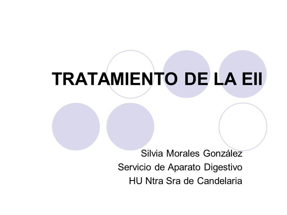 TRATAMIENTO DE LA EII Silvia Morales González Servicio de Aparato Digestivo HU Ntra Sra de Candelaria