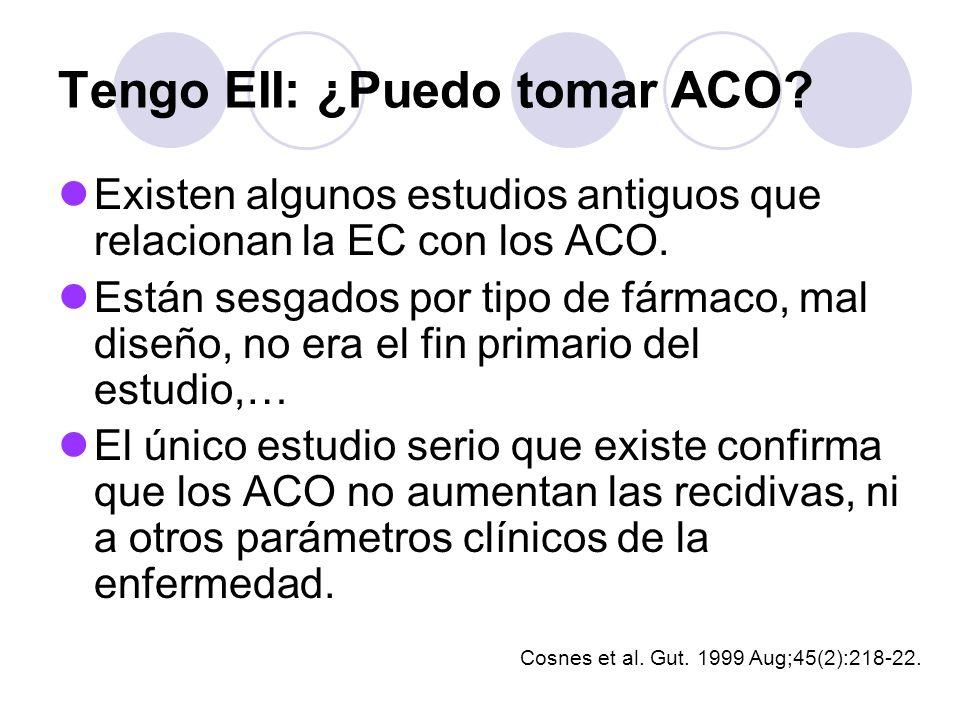 Tengo EII: ¿Puedo tomar ACO? Existen algunos estudios antiguos que relacionan la EC con los ACO. Están sesgados por tipo de fármaco, mal diseño, no er
