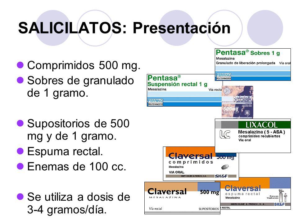 SALICILATOS: Presentación Comprimidos 500 mg. Sobres de granulado de 1 gramo. Supositorios de 500 mg y de 1 gramo. Espuma rectal. Enemas de 100 cc. Se