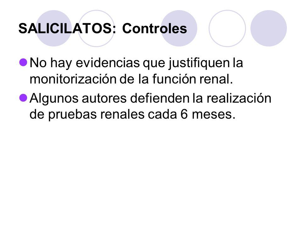 SALICILATOS: Controles No hay evidencias que justifiquen la monitorización de la función renal. Algunos autores defienden la realización de pruebas re