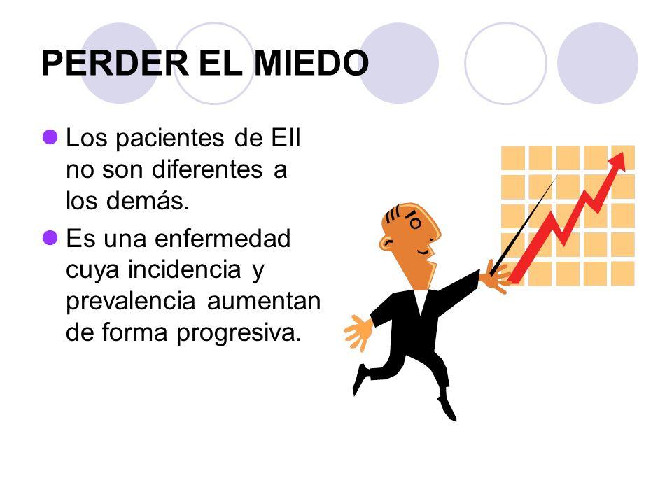 PERDER EL MIEDO Los pacientes de EII no son diferentes a los demás. Es una enfermedad cuya incidencia y prevalencia aumentan de forma progresiva.