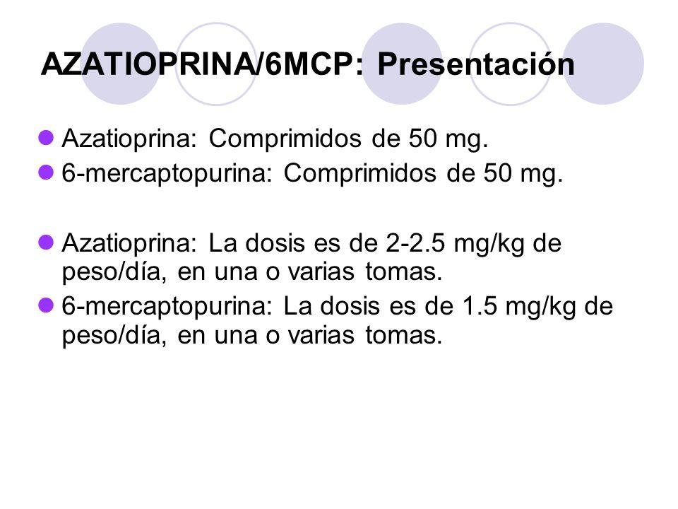 AZATIOPRINA/6MCP: Presentación Azatioprina: Comprimidos de 50 mg. 6-mercaptopurina: Comprimidos de 50 mg. Azatioprina: La dosis es de 2-2.5 mg/kg de p