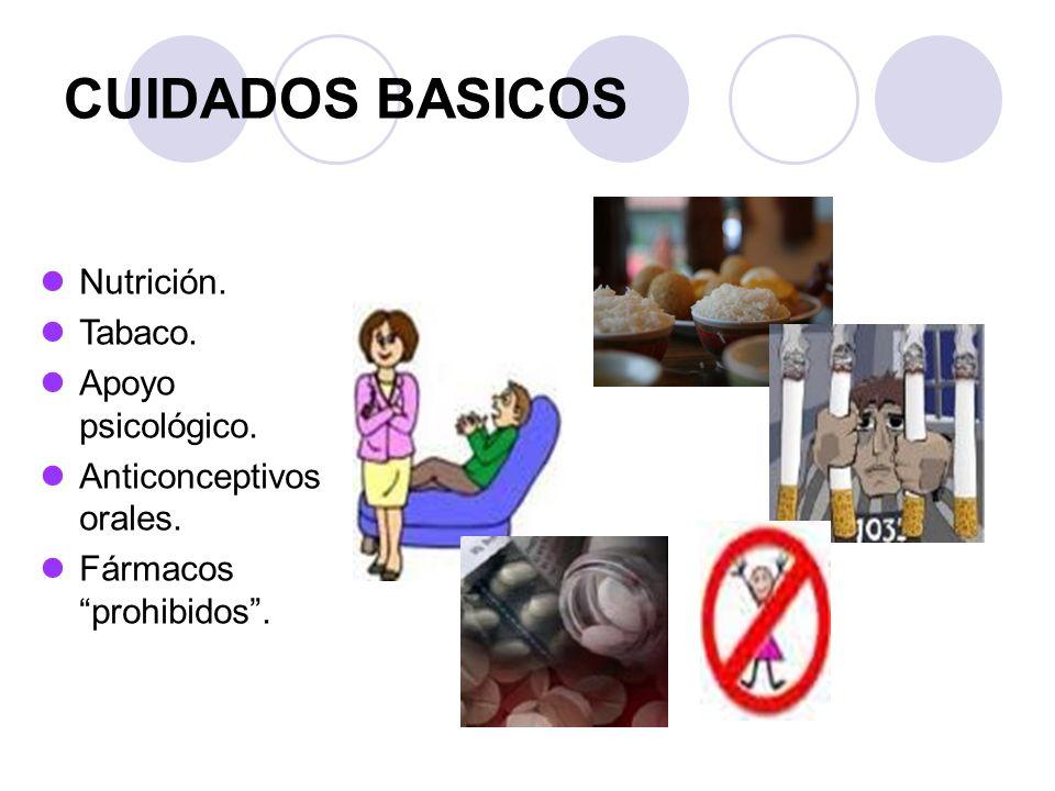 CUIDADOS BASICOS Nutrición. Tabaco. Apoyo psicológico. Anticonceptivos orales. Fármacos prohibidos.