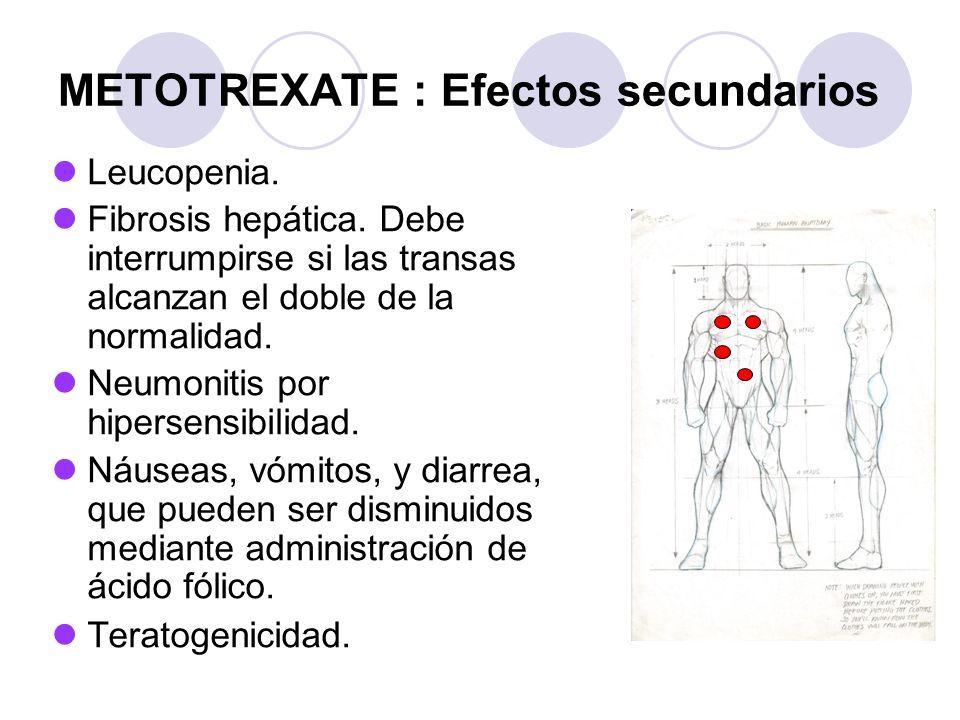 METOTREXATE : Efectos secundarios Leucopenia. Fibrosis hepática. Debe interrumpirse si las transas alcanzan el doble de la normalidad. Neumonitis por