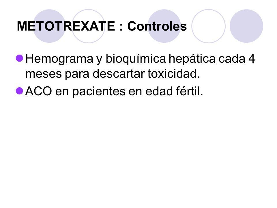 METOTREXATE : Controles Hemograma y bioquímica hepática cada 4 meses para descartar toxicidad. ACO en pacientes en edad fértil.
