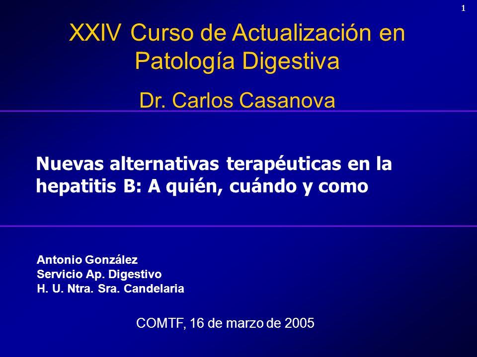 11 Nuevas alternativas terapéuticas en la hepatitis B: A quién, cuándo y como XXIV Curso de Actualización en Patología Digestiva Dr. Carlos Casanova A