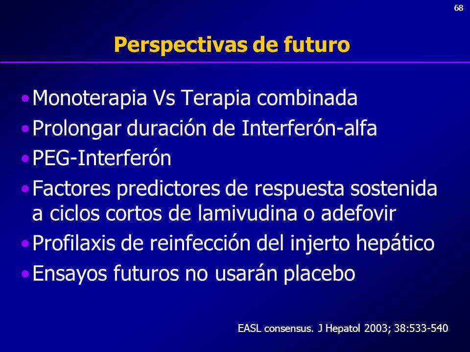 68 Perspectivas de futuro Monoterapia Vs Terapia combinada Prolongar duración de Interferón-alfa PEG-Interferón Factores predictores de respuesta sost