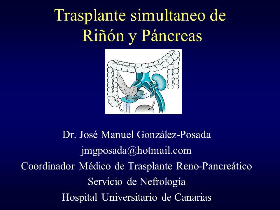 Trasplante simultaneo de Riñón y Páncreas Dr. José Manuel González-Posada jmgposada@hotmail.com Coordinador Médico de Trasplante Reno-Pancreático Serv