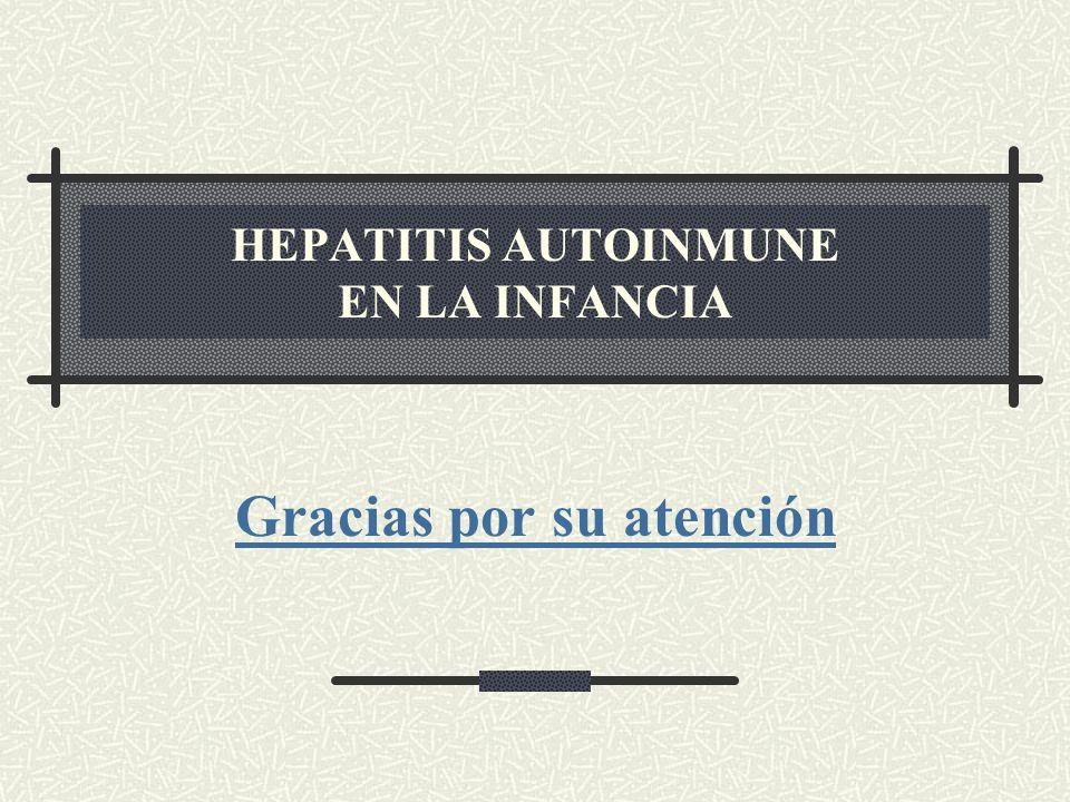 HEPATITIS AUTOINMUNE EN LA INFANCIA Gracias por su atención