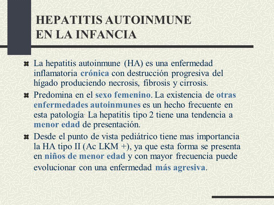 HEPATITIS AUTOINMUNE EN LA INFANCIA La hepatitis autoinmune (HA) es una enfermedad inflamatoria crónica con destrucción progresiva del hígado producie